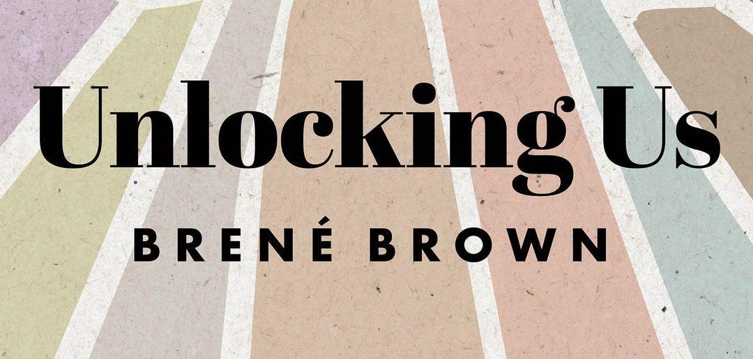 Brené Brown: Unlocking Us