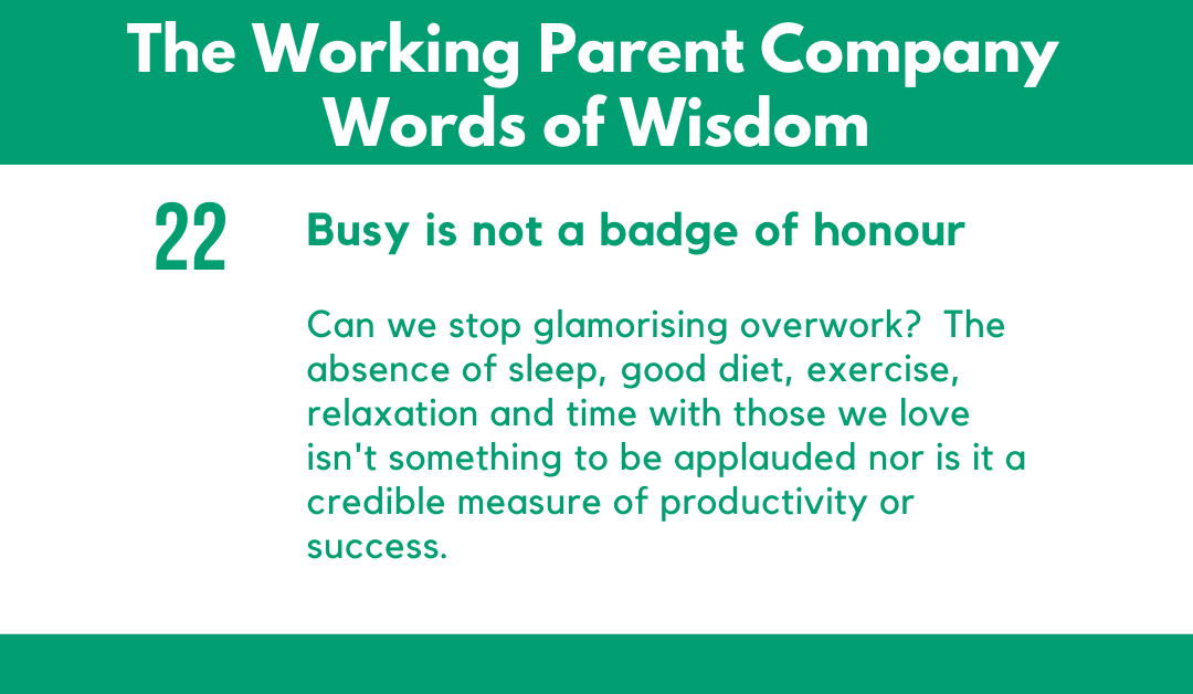22) Busy is not a badge of honour.