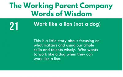 21) Work like a lion (not a dog).