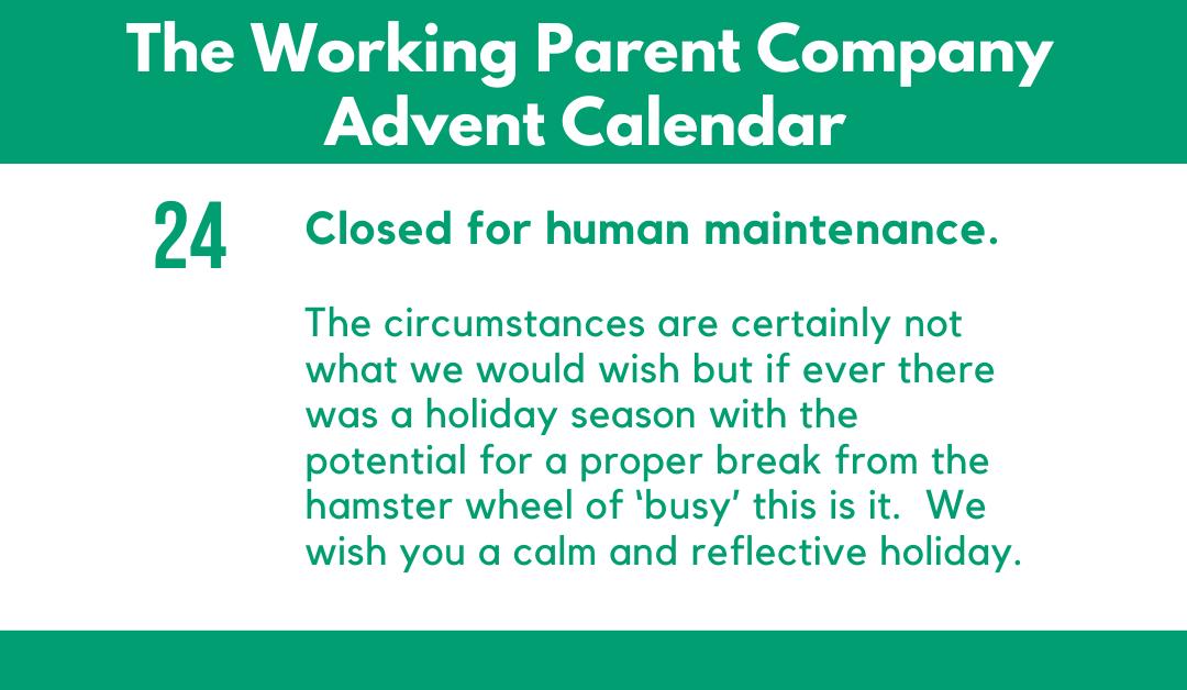 Advent Day Twenty-Four: Closed for Human Maintenance.
